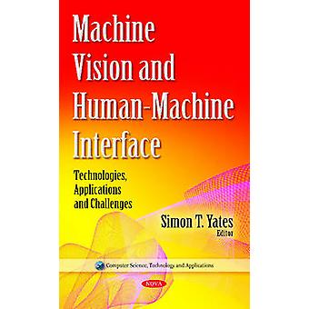 Machine Vision amp HumanMachine Interface  Technologies Applications amp Challenges by Edited by Simon T Yates