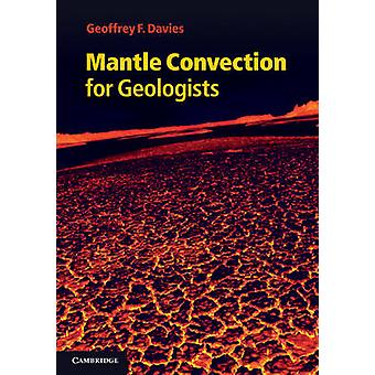 Mantle Convection for Geologists by Davies & Geoffrey F. Australian National University & Canberra