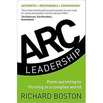 ARC Leadership From Surviving to Thriving in a Complex World von Boston & Richard