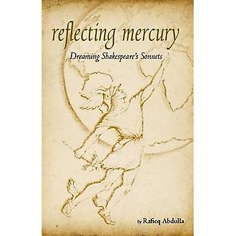 Reflecting Mercury Dreaming Shakespeares Sonnets by Abdulla & Raficq