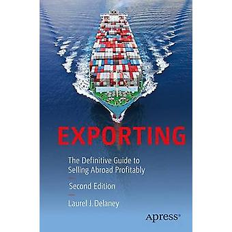 Exporting  The Definitive Guide to Selling Abroad Profitably by Delaney & Laurel J.