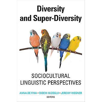 Diversity and SuperDiversity Sociocultural Linguistic Perspectives by Anna & De Fina