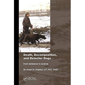 Death Decomposition and Detector Dogs door Stejskal & Susan M. Recover K9 St. Joseph County Sheriffs Department > Michigan > USA