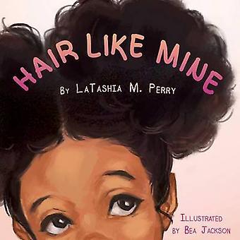 Hair Like Mine by Perry & LaTashia M.