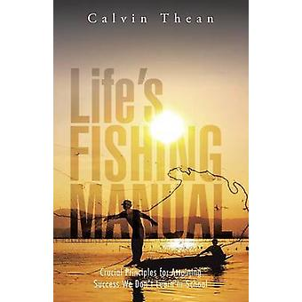 Lifes Fishing Manual Crucial Principles for Attaining Success We Dont Learn in School by Thean & Calvin
