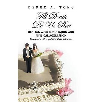 Till Death Do Us Part Dealing with Brain Injury and Physical Aggression by Tong & Derek a.
