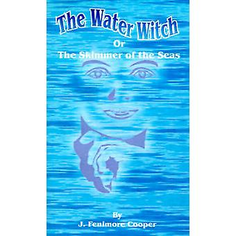 The WaterWitch Or the Skimmer of the Seas A Tale by Cooper & James Fenimore
