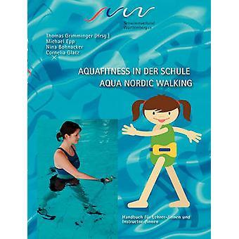 Aqua Fitness in der Schule Aqua Nordic Walking by Glatz & Cornelia