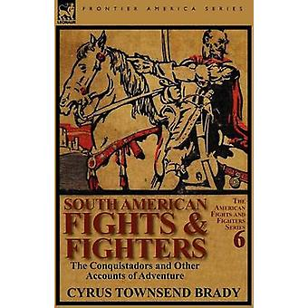 South American Fights Fighters The Conquistadors and Other Accounts of Adventure von Brady & Cyrus Townsend