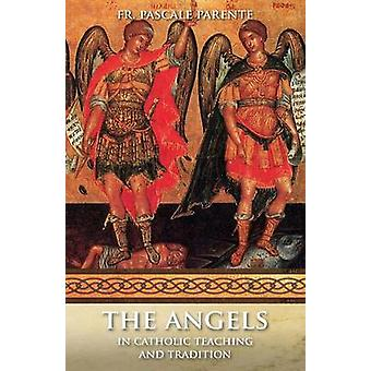 The Angels In Catholic Teaching and Tradition by Parente & Pascal