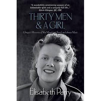 Thirty Men and a Girl A singers memories of war mountains travel and always music by Parry & Elisabeth