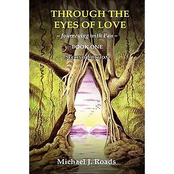 Through the Eyes of Love Journeying with Pan Book One by Roads & Michael J.