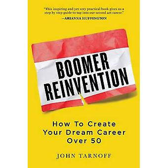 Boomer Reinvention How to Create Your Dream Career Over 50 by Tarnoff & John