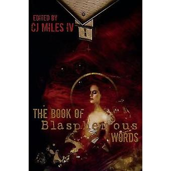 The Book of Blasphemous Words by Miles IV & CJ