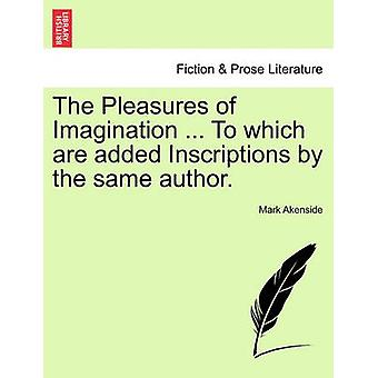 The Pleasures of Imagination ... To which are added Inscriptions by the same author. by Akenside & Mark