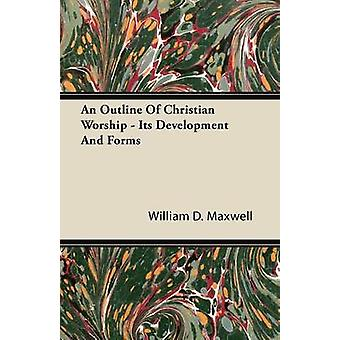 An Outline Of Christian Worship  Its Development And Forms by Maxwell & William D.