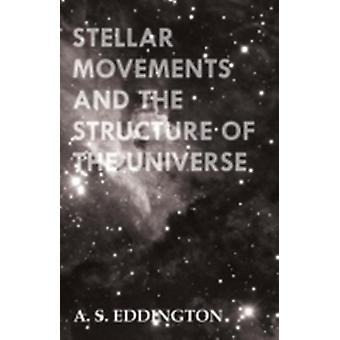 Stellar Movements and the Structure of the Universe by Eddington & Arthur Stanley