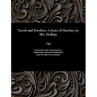 Travels and Travellers A Series of Sketches by Mrs. Trollope by Trollope & Frances