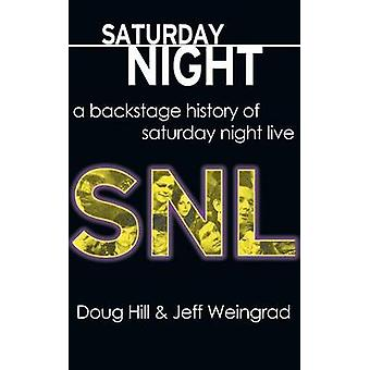 Saturday Night A Backstage History of Saturday Night Live by Hill & Doug