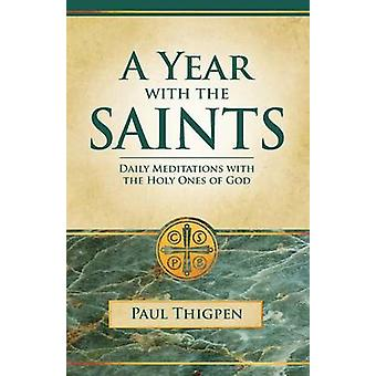 Year with the Saints Paperbound Daily Meditations with the Holy Ones of God by Thigpen & Paul