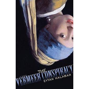 The Vermeer Conspiracy by Halaban & Eytan