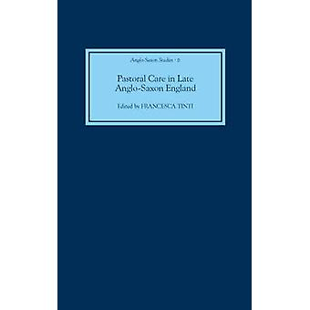 Pastoral Care in Late AngloSaxon England by Tinti & Francesca