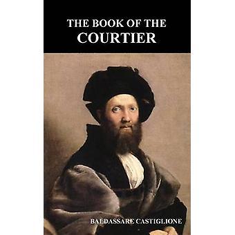 The Book of the Courtier by Castiglione & Baldassare