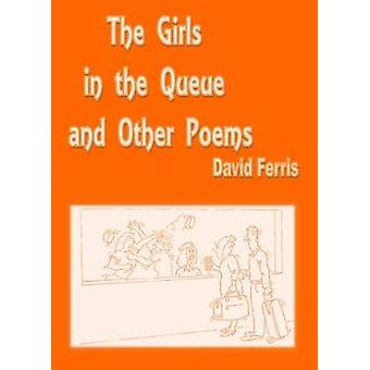 The Girls In the Queue and Other Poems by Ferris & David John