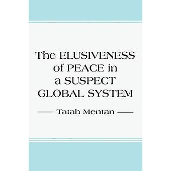 The Elusiveness of Peace in a Suspect Global System by Mentan & Tatah