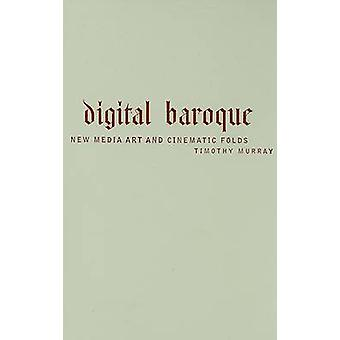 Digital Baroque - New Media Art and Cinematic Folds by Timothy Murray