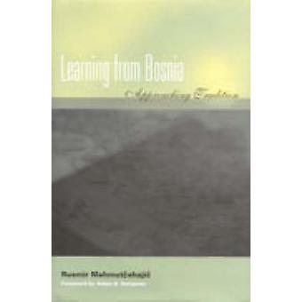 Learning from Bosnia - Approaching Tradition by Rusmir Mahmutcehajic -