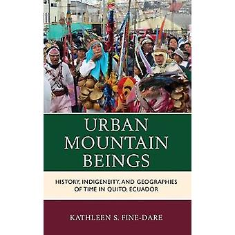 Urban Mountain Beings - History - Indigeneity - and Geographies of Tim