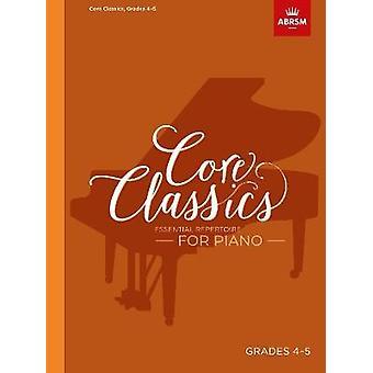 Core Classics - Grades 4-5 - Essential repertoire for piano by Richard
