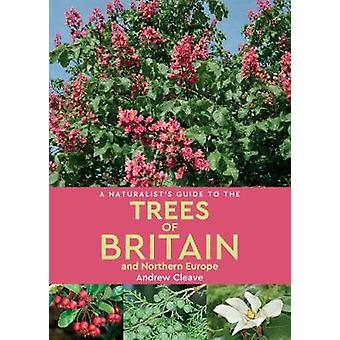 A Naturalist's Guide to the Trees of Britain and Northern Europe (2nd