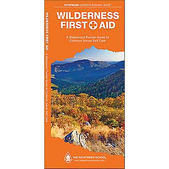 Wilderness First Aid - A Waterproof Pocket Guide to Common Sense Self