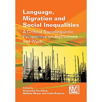 Language - Migration and Social Inequalities - A Critical Sociolinguis