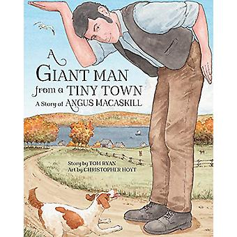 A Giant Man from a Tiny Town - A Story of Angus MacAskill by Tom Ryan