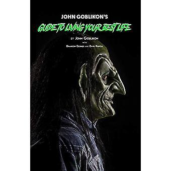 John Goblikon's Guide to Living Your Best Life by John Goblikon - 978