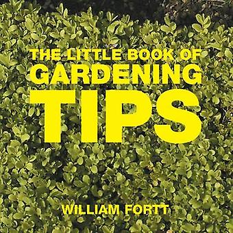 The Little Book of Gardening Tips by Fortt & William
