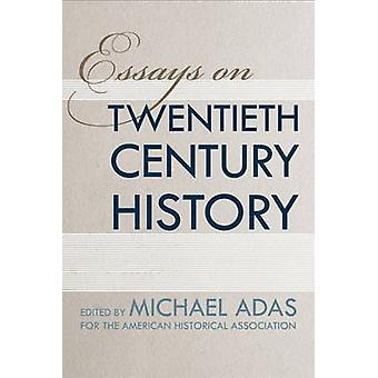 Essays on Twentieth Century History by Michael Adas - Stephen Brier -