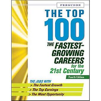 The Top 100 - The Fastest Growing Careers for the 21st Century (4th) b