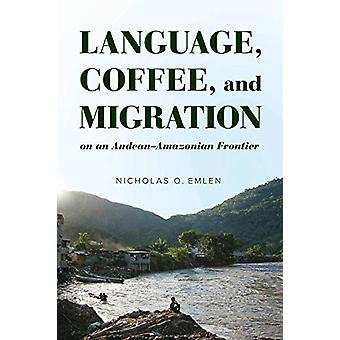 Language - Coffee - and Migration on an Andean-Amazonian Frontier by