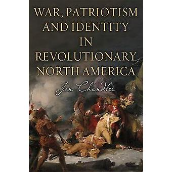 War - Patriotism and Identity in Revolutionary North America by Jon C