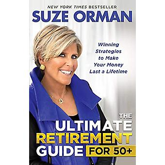 The Ultimate Retirement Guide for 50+ - Winning Strategies to Make You