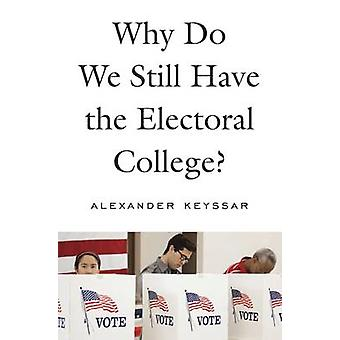 Why Do We Still Have the Electoral College? by Alexander Keyssar - 97