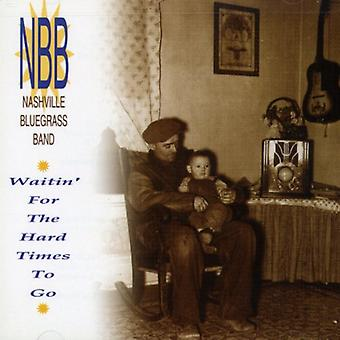 Nashville Bluegrass Band - Waitin' for the Hard Times to [CD] USA import
