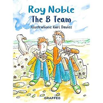 The B Team by Roy Noble & Illustrated by Karl Davies