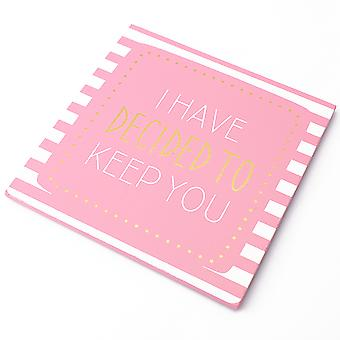 Wooden Coaster With I Have Decided To Keep You Printed Text