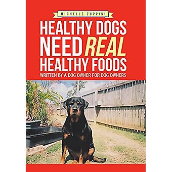Healthy Dogs Need Real Healthy Foods - Written by a Dog Owner for Dog