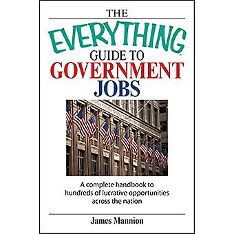 The Everything Guide to Government Jobs - A Complete Handbook to Hundr